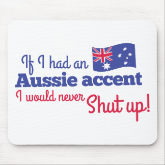 if I had an Aussie Accent I would never shut up Mouse Pad