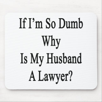 If I m So Dumb Why Is My Husband A Lawyer Mousepads