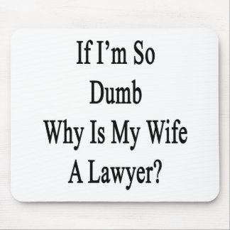 If I m So Dumb Why Is My Wife A Lawyer Mouse Pad