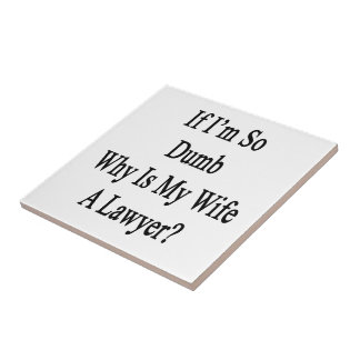 If I m So Dumb Why Is My Wife A Lawyer Ceramic Tile