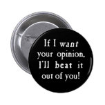 If I Want Your Opinion I'll Beat It Out Of You 6 Cm Round Badge