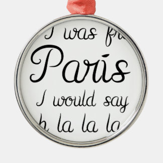 If I was from Paris Silver-Colored Round Decoration