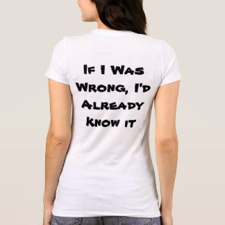 If I Was Wrong, I'd Already Know it T-Shirt
