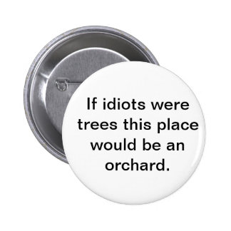 If idiots were trees button