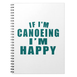 IF I'M CANOEING I'M HAPPY SPIRAL NOTEBOOKS