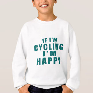 IF I'M CYCLING I'M HAPPY SWEATSHIRT