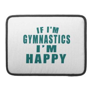 IF I'M GYMNASTICS I'M HAPPY MacBook PRO SLEEVES