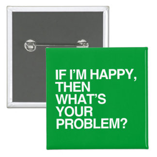 IF I'M HAPPY THEN WHAT'S YOUR PROBLEM -.png 15 Cm Square Badge