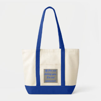If I'm not dating you, I'm not interested. Impulse Tote Bag