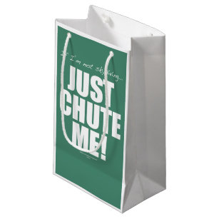 If I'm not skydiving... JUST CHUTE ME! Small Gift Bag