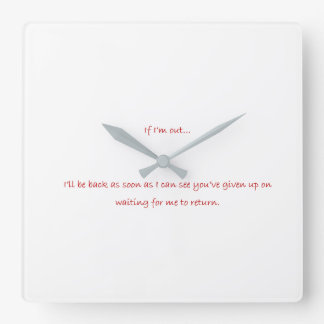 If I'm out...Funny! Square Wall Clock