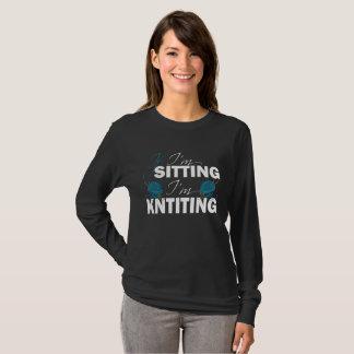 If I'm Sitting I'm Knitting T-Shirt