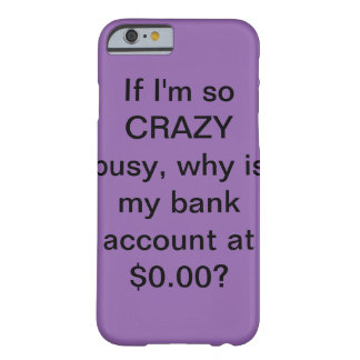 If I'm so CRAZY busy... Barely There iPhone 6 Case
