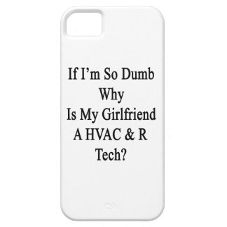 If I'm So Dumb Why Is My Girlfriend A HVAC R Tech. iPhone 5/5S Covers