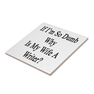 If I'm So Dumb Why Is My Wife A Writer Tiles