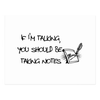 If Im talking, you should be taking notes Postcard