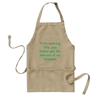 If I'm wearing this, you better get the hell out o Standard Apron