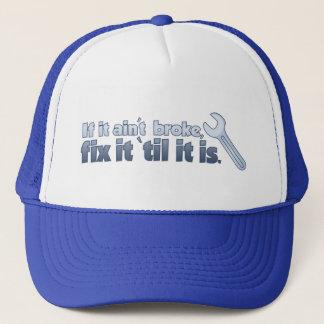 If It Ain't Broke, Fix it 'til it is Trucker Hat