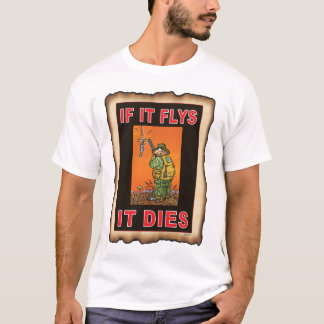 IF IT FLYS  IT DIES  ORA T-Shirt