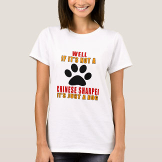 If It Is Not CHINESE SHARPEI It's Just A Dog T-Shirt