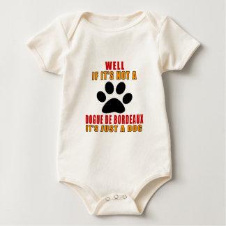 IF IT IS NOT DOGUE DE BORDEAUX IT'S JUST A DOG BABY BODYSUIT