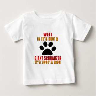 IF IT IS NOT GIANT SCHNAUZER IT'S JUST A DOG BABY T-Shirt