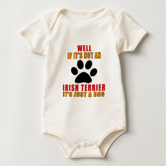 IF IT IS NOT IRISH TERRIER IT'S JUST A DOG BABY BODYSUIT