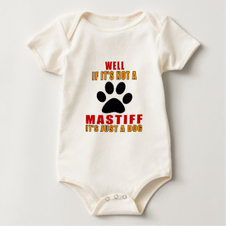 IF IT IS NOT MASTIFF IT'S JUST A DOG BABY BODYSUIT