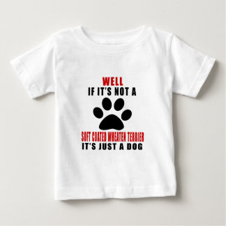 IF IT IS NOT SOFT COATED WHEATEN TERRIER IT'S JUST BABY T-Shirt