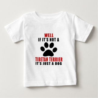 IF IT IS NOT TIBETAN TERRIER IT'S JUST A DOG BABY T-Shirt