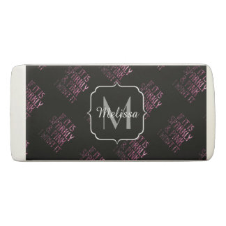 If it is Sparkly and Pink I want it Monogram Eraser