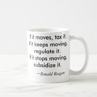 If it moves, tax it. basic white mug