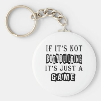 If it s not Body Building It s just a game Keychains