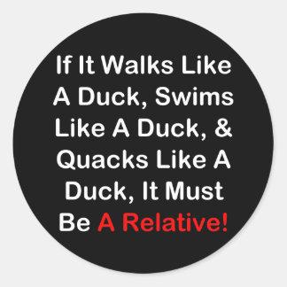 If It Walks Like A Duck, It Must Be  A Relative! Sticker