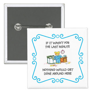 If It Wasnt For the Last Minute Magnet 15 Cm Square Badge