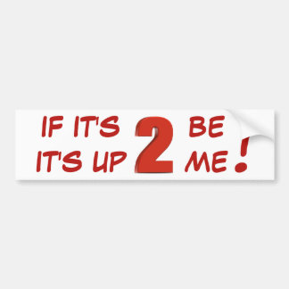 If It's 2 be, It's up 2 me! sticker