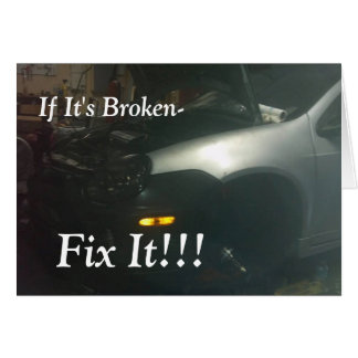 IF IT'S BROKEN-FIX IT!!! CAR GREETING CARD