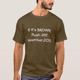 If it's BROWN, flush it!!!!November,2010 T-Shirt