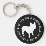 If it's not a French Bulldog, it's just a dog (w) Key Chain