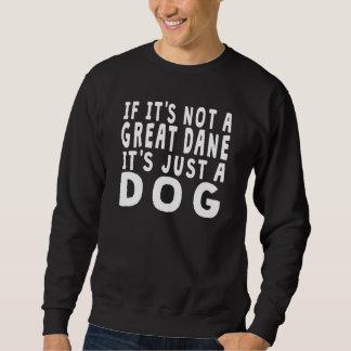 If It's Not A Great Dane Sweatshirt