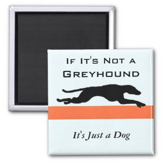 If Its Not a Greyhound Its Just a Dog Funny Square Magnet