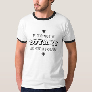 IF ITS NOT A ROTARY ITS NOT A ROTARY T SHIRT
