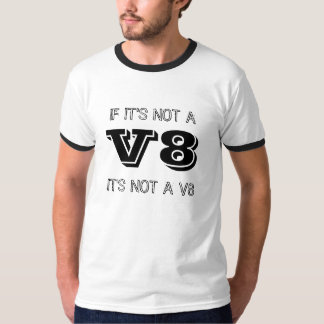 if its not a V8 its not a V8 T shirt