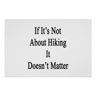 If It's Not About Hiking It Doesn't Matter Poster