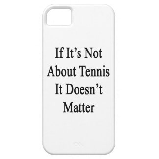 If It's Not About Tennis It Doesn't Matter iPhone 5 Cover