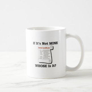 If It's Not MINE Coffee Mug