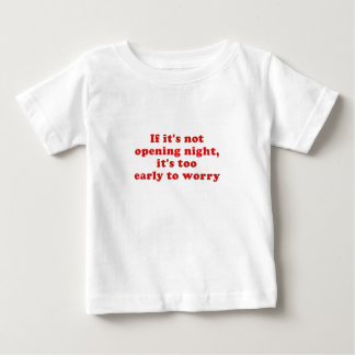 If its not opening night its too early baby T-Shirt