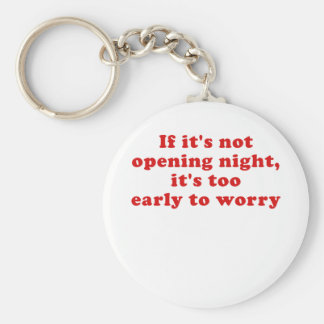 If its not opening night its too early key ring