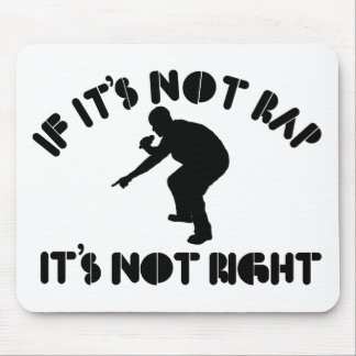 If it's not rap it's not right mouse pad