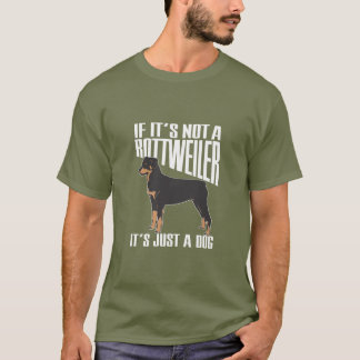 If  its not Rottweiler, its just dog! T-Shirt